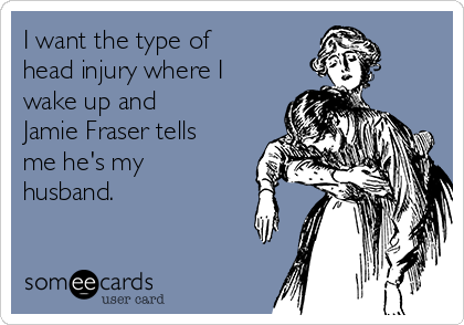 i-want-the-type-of-head-injury-where-i-wake-up-and-jamie-fraser-tells-me-hes-my-husband-6d143